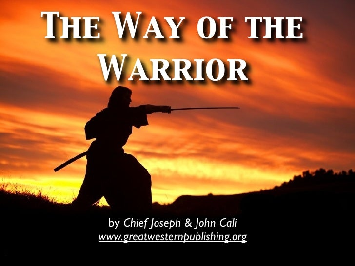 The Way of the    Warrior        by Chief Joseph & John Cali    www.greatwesternpublishing.org