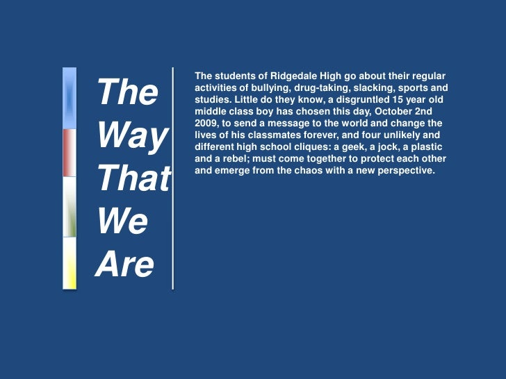 The <br />Way <br />That <br />We<br />Are<br />The students of Ridgedale High go about their regular activities of bullyi...