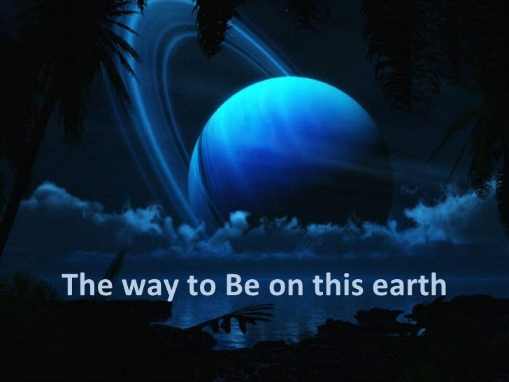 The way to Be on this earth