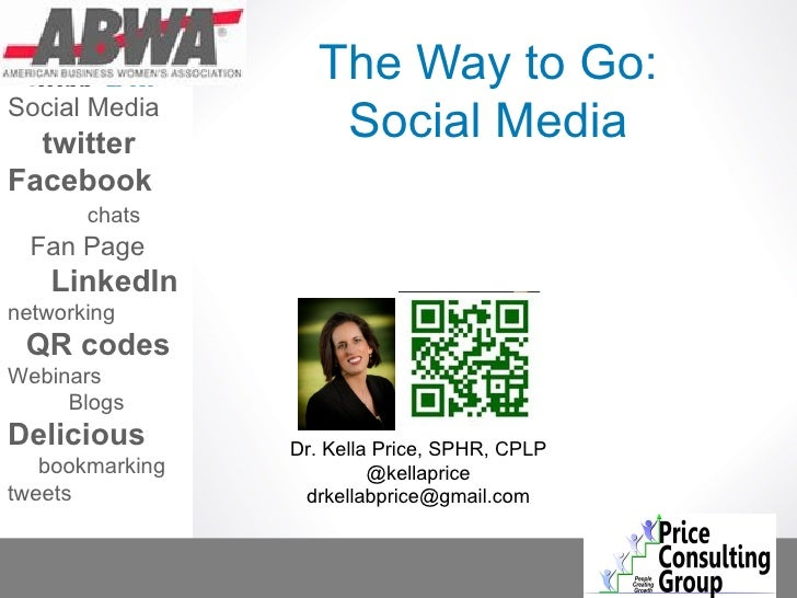 The Way to Go:Social Media  twitter           Social MediaFacebook       chats  Fan Page    LinkedInnetworking QR codesWeb...