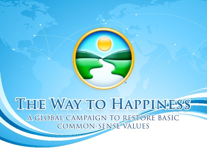 ®The Way to Happiness A GLOBAL CAMPAIGN TO RESTORE BASIC       COMMON-SENSE VALUES