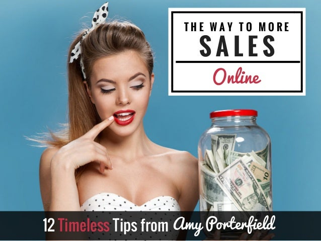 T H E W A Y T O M O R E S A L E S Online 12 Timeless Tips from Amy Porterfield