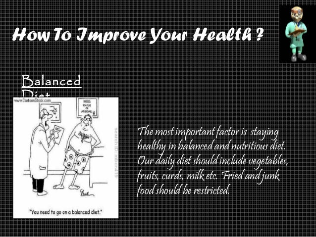 How To Improve Your Health ? BalancedBalanced DietDiet The most important factor is staying healthy in balanced and nutrit...