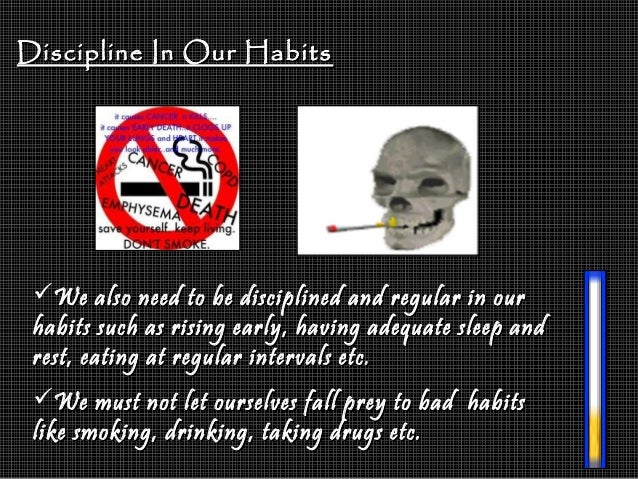 Discipline In Our HabitsDiscipline In Our Habits We also need to be disciplined and regular in ourWe also need to be disc...