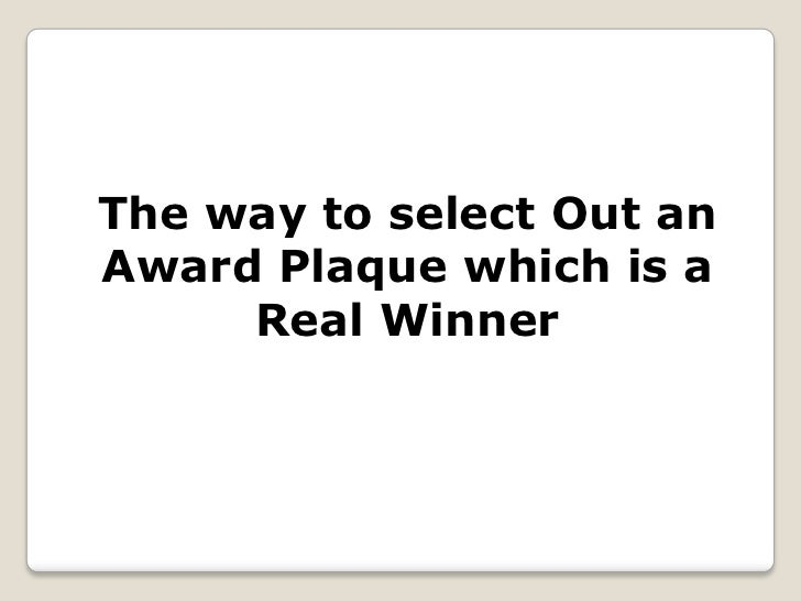 The way to select Out anAward Plaque which is a     Real Winner