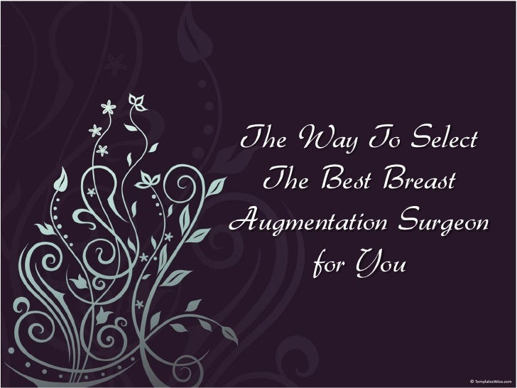 The Way To Select The Best BreastAugmentation Surgeon     for You