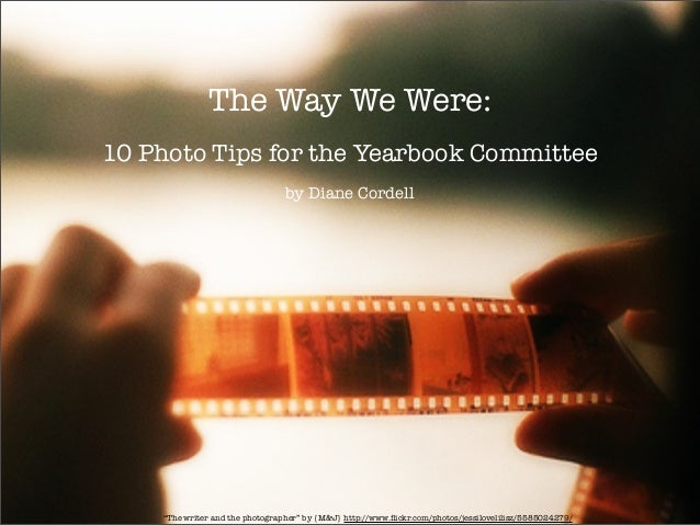 "The Way We Were:10 Photo Tips for the Yearbook Committee                                 by Diane Cordell    ""The writer a..."