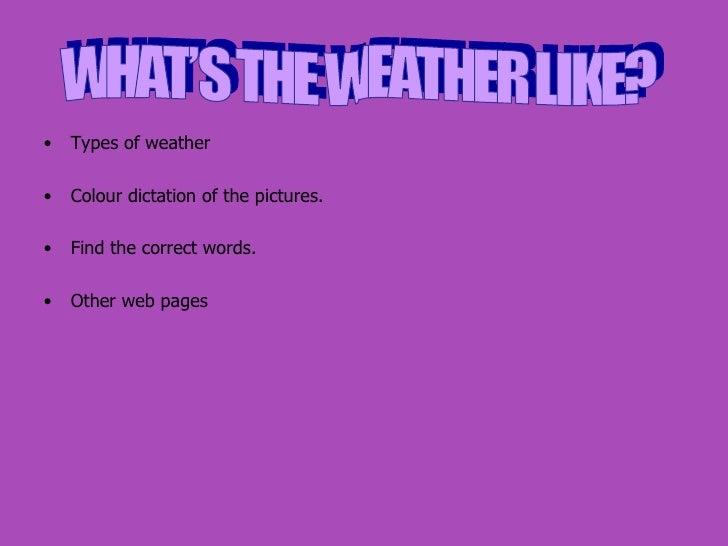 <ul><li>Types of weather </li></ul><ul><li>Colour dictation of the pictures. </li></ul><ul><li>Find the correct words. </l...