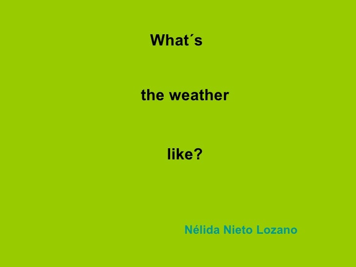 What´s   like? the weather Nélida Nieto Lozano