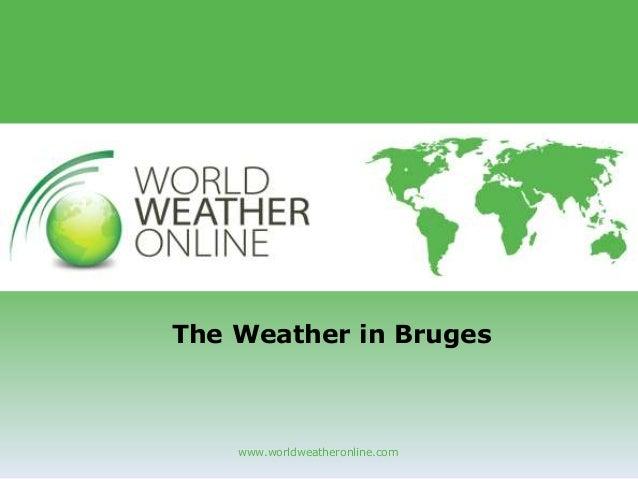 www.worldweatheronline.com The Weather in Bruges