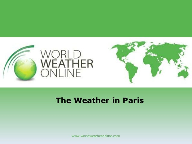 www.worldweatheronline.com The Weather in Paris