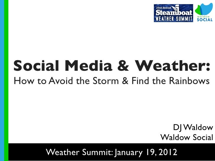 Social Media & Weather:How to Avoid the Storm & Find the Rainbows                                   DJ Waldow            ...