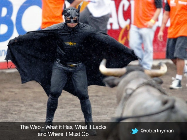 The Web - What it Has, What it Lacks  and Where it Must Go @robertnyman