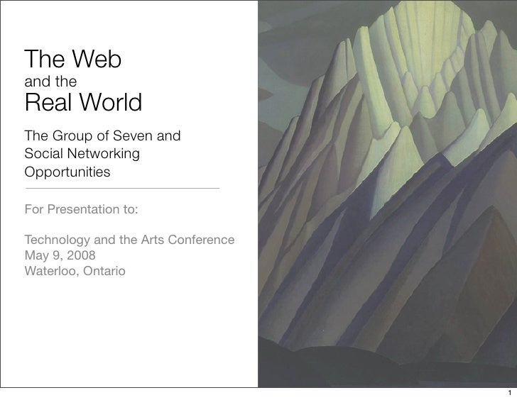 The Web and the Real World The Group of Seven and Social Networking Opportunities  For Presentation to:  Technology and th...