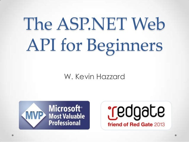 The ASP.NET Web API for Beginners W. Kevin Hazzard