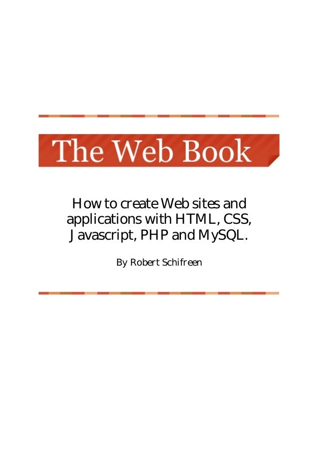 How to create Web sites andapplications with HTML, CSS,Javascript, PHP and MySQL.By Robert Schifreen
