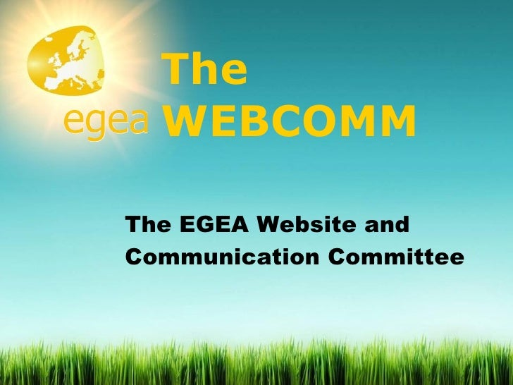 The WEBCOMM The EGEA Website and Communication Committee