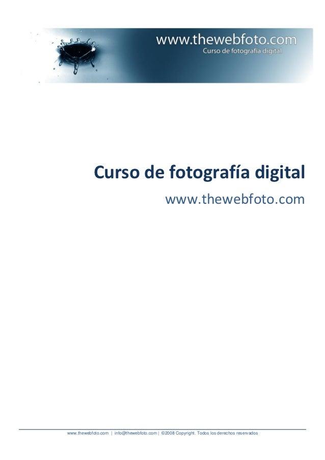 Curso de fotografía digital                                             www.thewebfoto.comwww.thewebfoto.com | info@theweb...