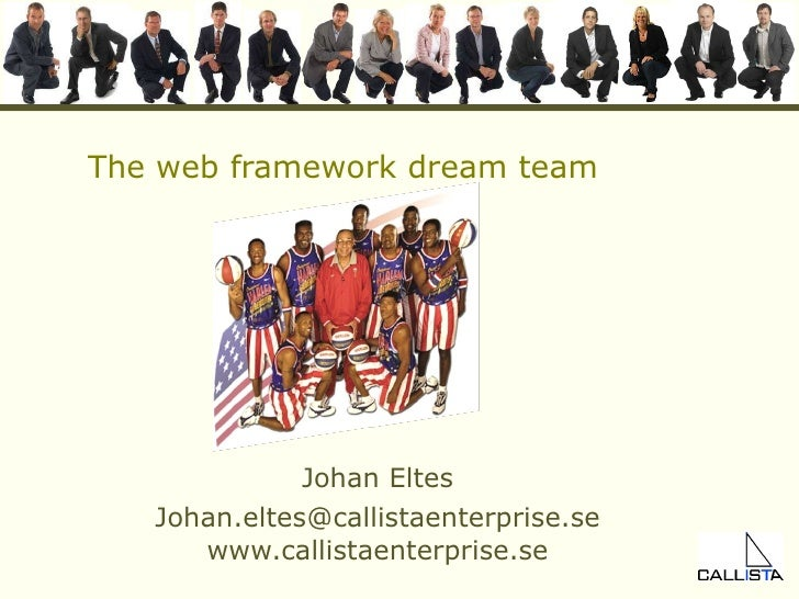 The web framework dream team Johan Eltes [email_address] www.callistaenterprise.se
