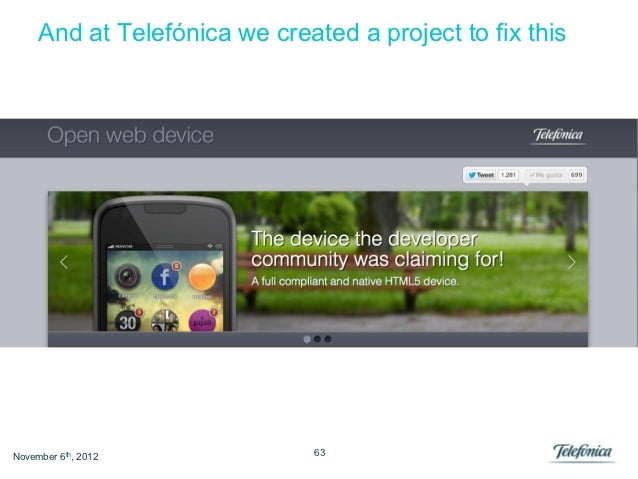 And at Telefónica we created a project to fix thisNovember 6th, 2012             63