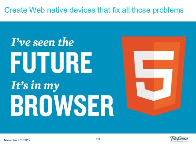 Create Web native devices that fix all those problemsNovember 6th, 2012         64