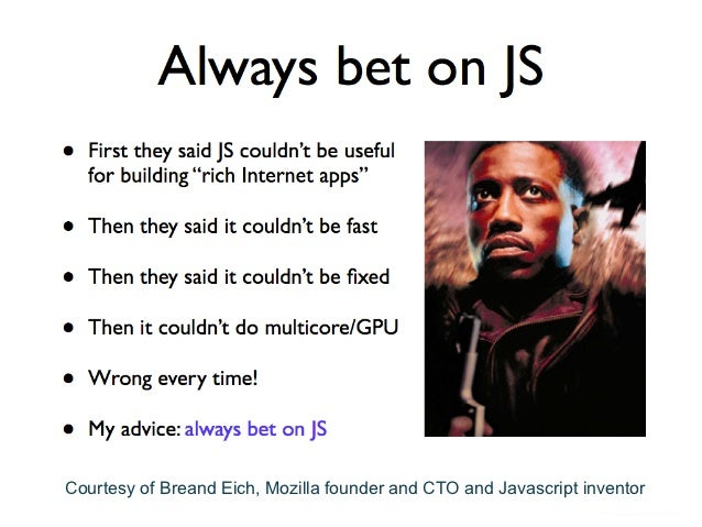 Courtesy of Breand Eich, Mozilla founder and CTO and Javascript inventor                                             75Nov...