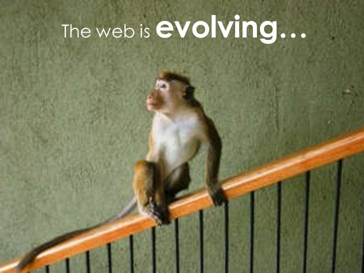 The web is  evolving…