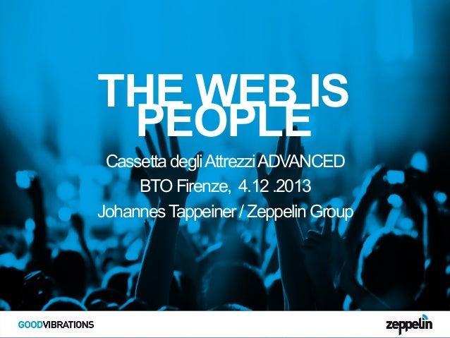 THE WEB IS PEOPLE Cassetta degli Attrezzi ADVANCED BTO Firenze, 4.12 .2013 Johannes Tappeiner / Zeppelin Group