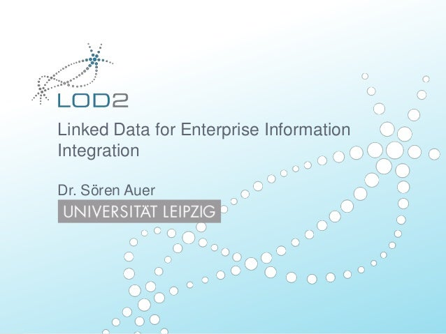 Linked Data for Enterprise Information Integration Dr. Sören Auer