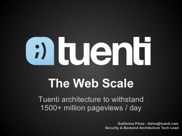 The Web ScaleTuenti architecture to withstand1500+ million pageviews / day                           Guillermo Pérez - bis...