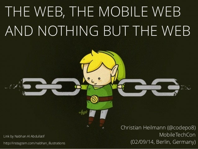 THE WEB, THE MOBILE WEB  AND NOTHING BUT THE WEB  Christian Heilmann (@codepo8)  MobileTechCon  (02/09/14, Berlin, Germany...