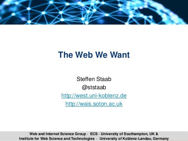 Steffen Staab The Web We Want @ WebSci '17 1Institute for Web Science and Technologies · University of Koblenz-Landau, Ger...