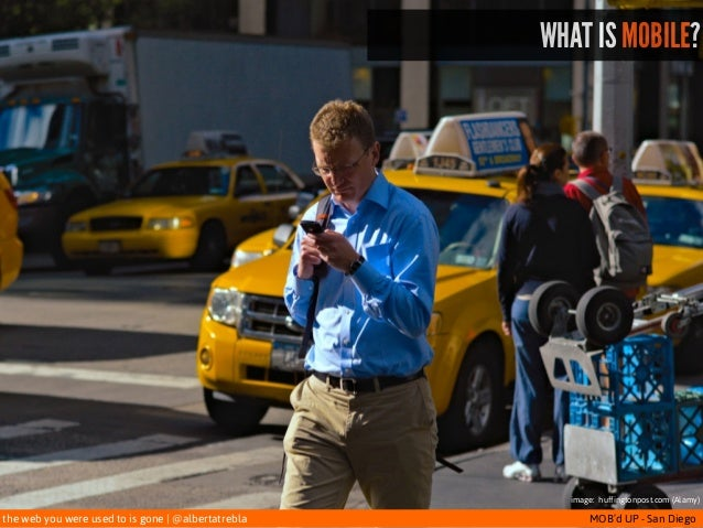 the web you were used to is gone   @albertatrebla MOB'd UP - San Diego WHAT IS MOBILE? image: huffingtonpost.com (Alamy)
