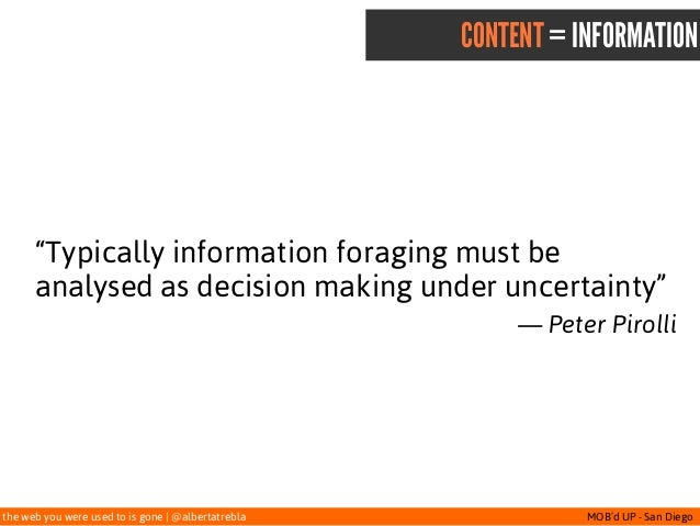 """the web you were used to is gone   @albertatrebla MOB'd UP - San Diego CONTENT = INFORMATION """"Typically information foragi..."""