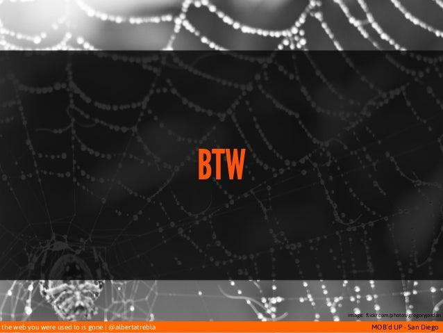 the web you were used to is gone   @albertatrebla MOB'd UP - San Diego BTW image: flickr.com/photos/gregoryjordan