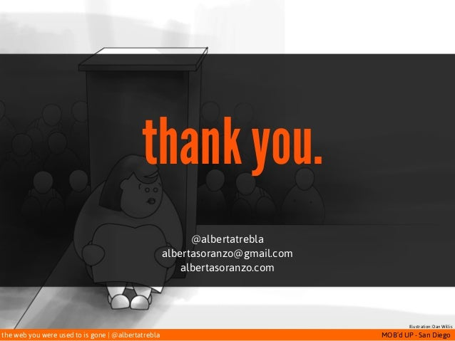 the web you were used to is gone   @albertatrebla MOB'd UP - San Diego thank you. @albertatrebla albertasoranzo@gmail.com ...