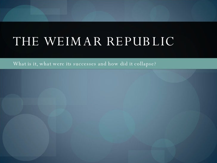 What is it, what were its successes and how did it collapse? THE WEIMAR REPUBLIC