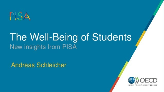 The Well-Being of Students New insights from PISA Andreas Schleicher
