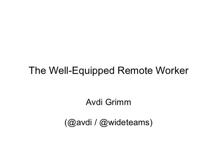 The Well-Equipped Remote Worker           Avdi Grimm      (@avdi / @wideteams)