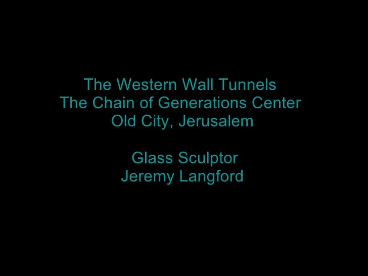 The Western Wall Tunnels  The Chain of Generations Center  Old City, Jerusalem   Glass Sculptor  Jeremy Langford