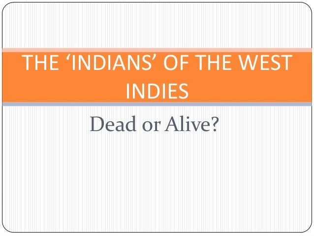 Dead or Alive? THE 'INDIANS' OF THE WEST INDIES