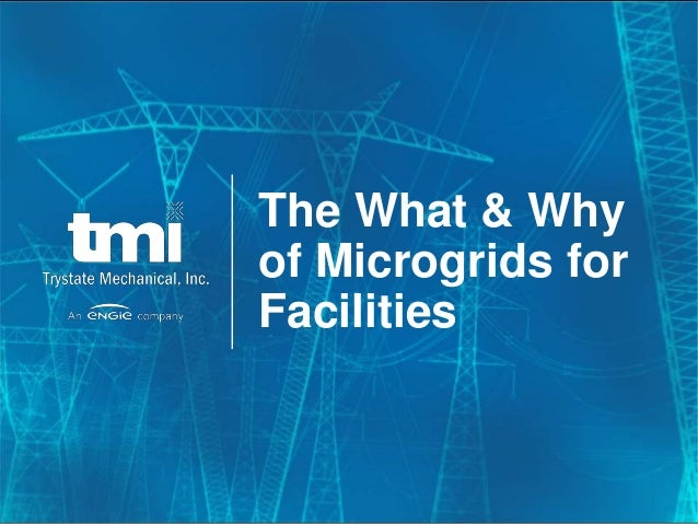 © 2019 Trystate Mechanical Inc. The What & Why of Microgrids for Facilities