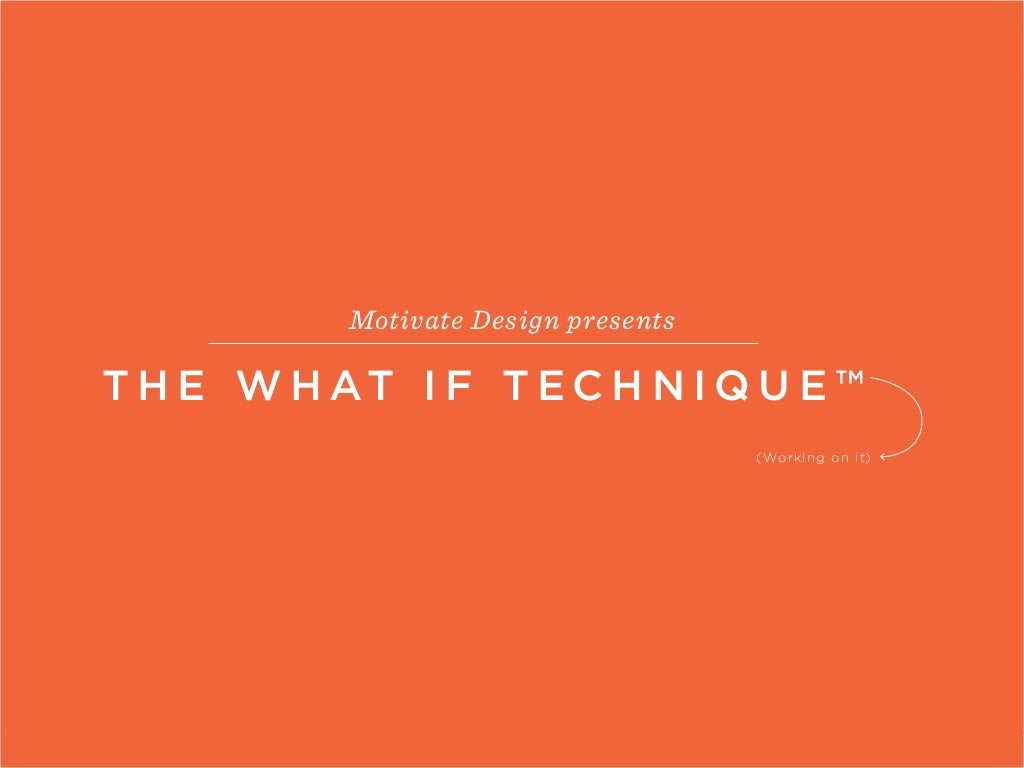 The What If Technique presented by Motivate Design
