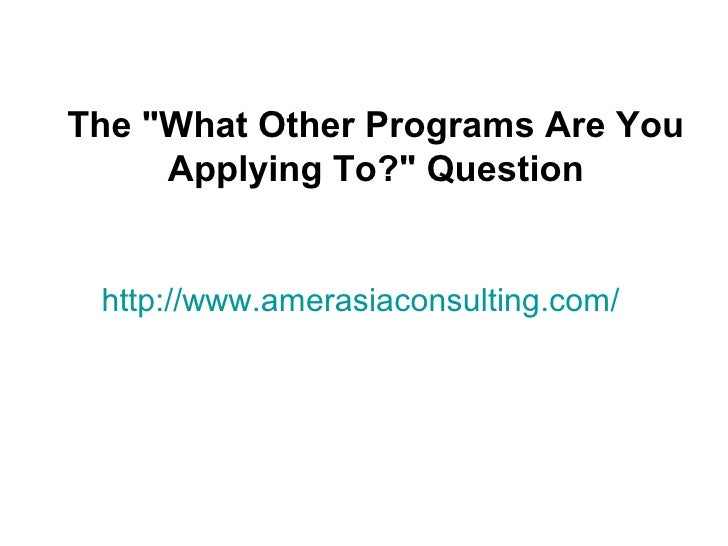 """The """"What Other Programs Are You     Applying To?"""" Question http://www.amerasiaconsulting.com/"""