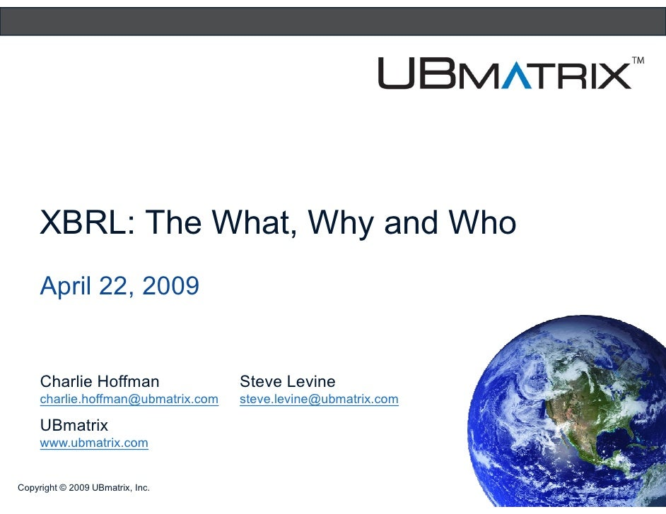 XBRL: The What, Why and Who      April 22, 2009        Charlie Hoffman                Steve Levine      charlie.hoffman@ub...