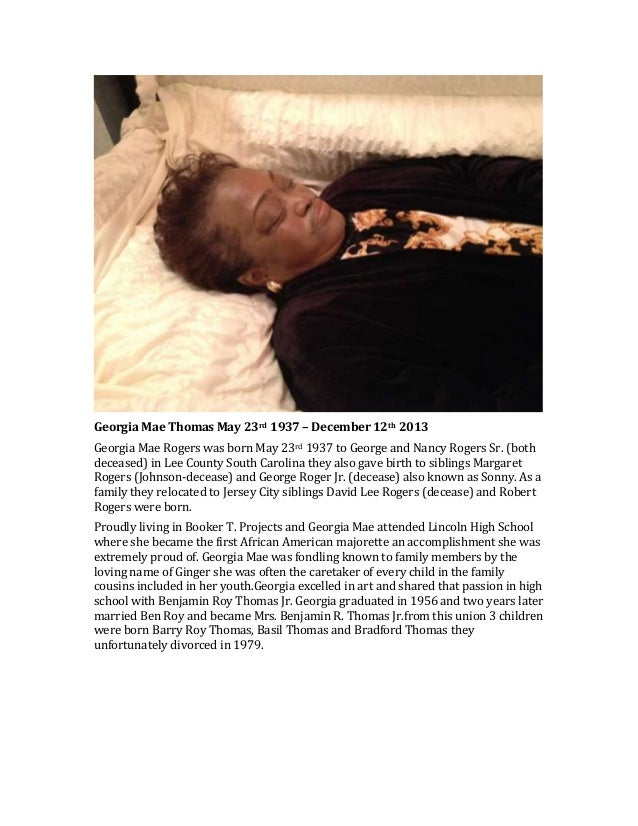 Georgia Mae Thomas May 23rd 1937 – December 12th 2013 Georgia Mae Rogers was born May 23rd 1937 to George and Nancy Rogers...