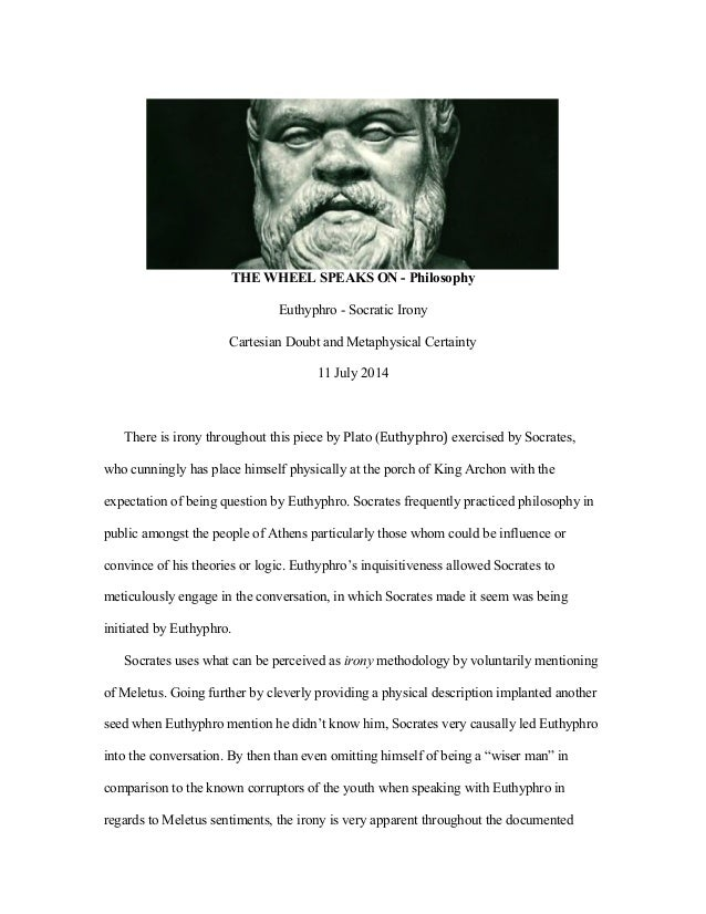 THE WHEEL SPEAKS ON - Philosophy  Euthyphro - Socratic Irony  Cartesian Doubt and Metaphysical Certainty  11 July 2014  Th...