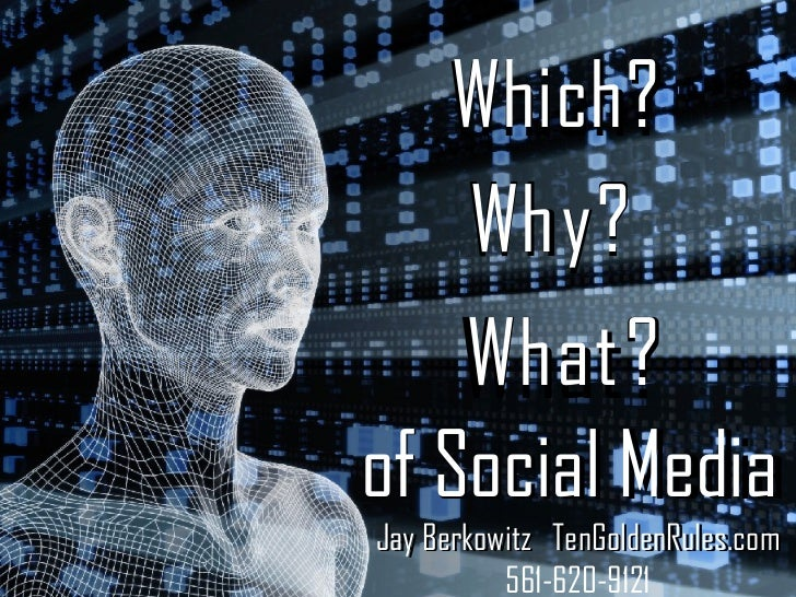 Which?      Which?         y?      Wh y ?     What?     Wh a t ? of Social Media            Media Jay Berkowitz TenGoldenR...