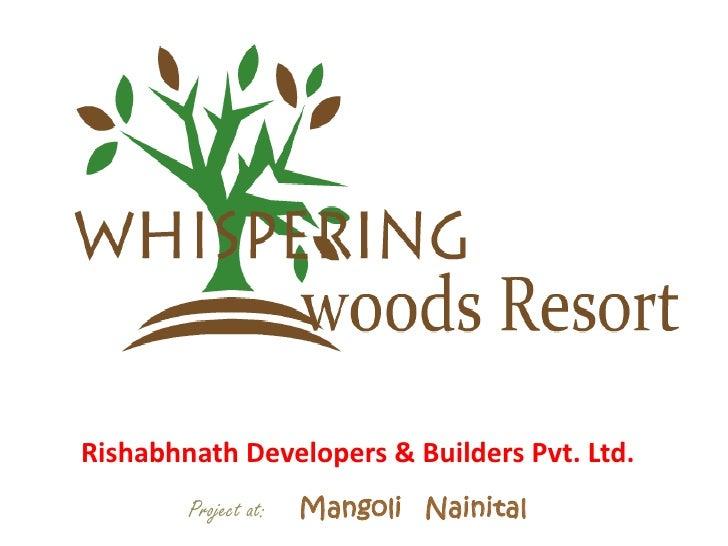 Rishabhnath Developers & Builders Pvt. Ltd.        Project at:   Mangoli Nainital