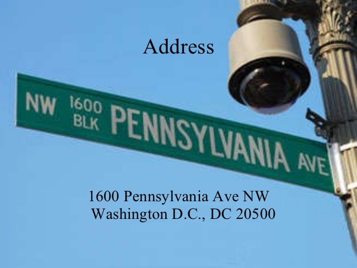 Address <ul><li>1600 Pennsylvania Ave NW Washington D.C., DC 20500  </li></ul>